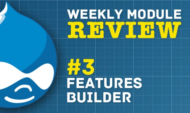 Drupal Weekly Module Review - #3 Features Builder, problems zero with Features!